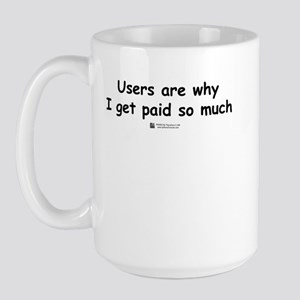 Users are why -  Large Mug