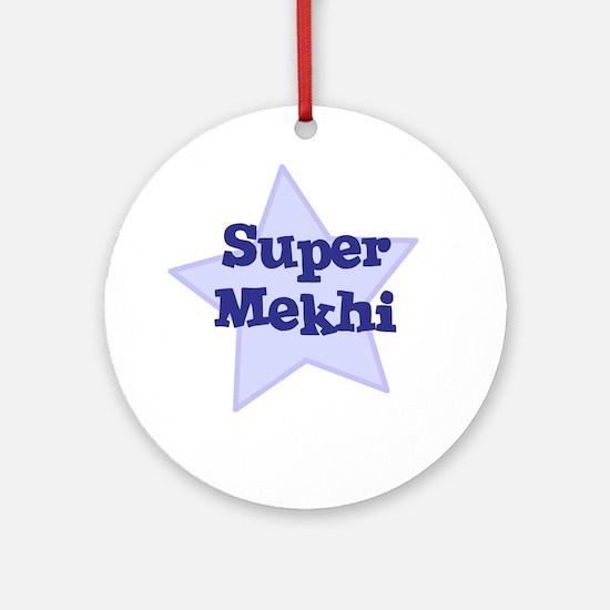Super Mekhi Ornament (Round)