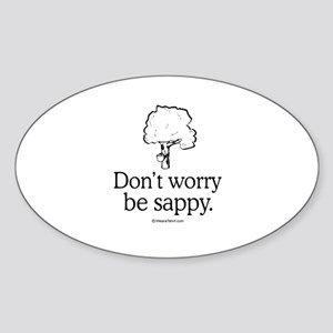 Don't worry, be sappy - Oval Sticker