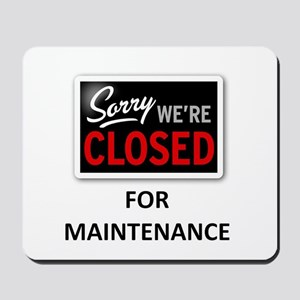 Closed for Maintenance Mousepad