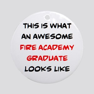 awesome fire academy graduate Round Ornament