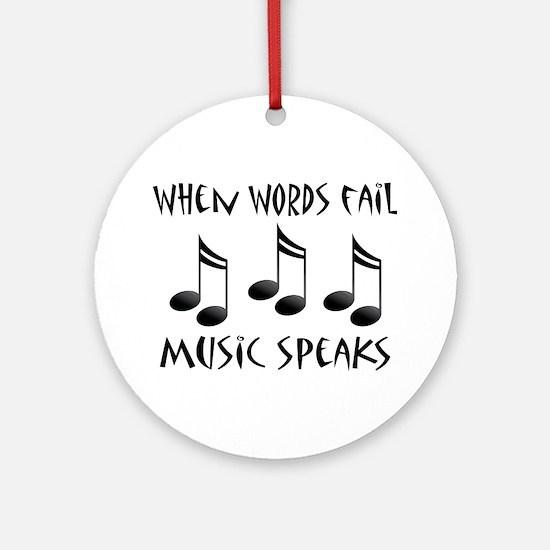 Words Fail Music Speaks Ornament (Round)