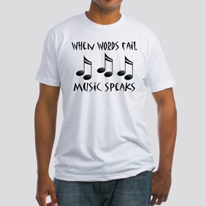 Words Fail Music Speaks Fitted T-Shirt