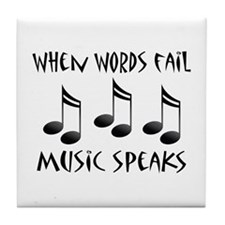Words Fail Music Speaks Tile Coaster