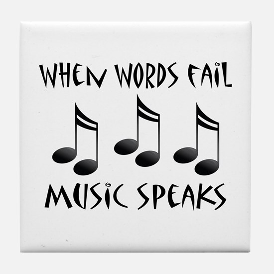 Words Fail Music Speaks Tile Coaster