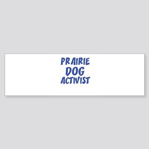 PRAIRIE DOG ACTIVIST Bumper Sticker