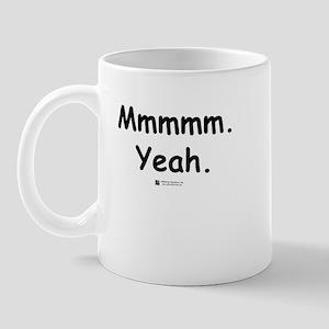 Mmmmm. Yeah. -  Mug