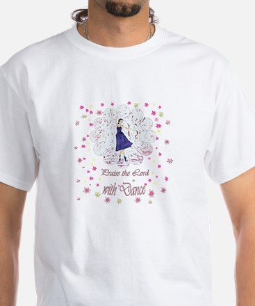 Praise the Lord with Dance White T-Shirt