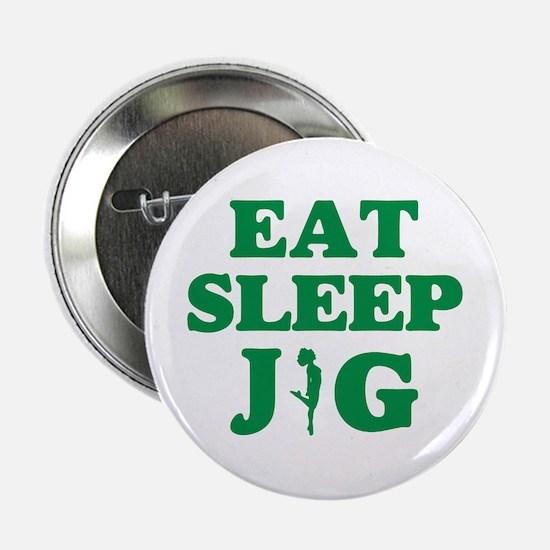 """EAT SLEEP JIG 2.25"""" Button"""