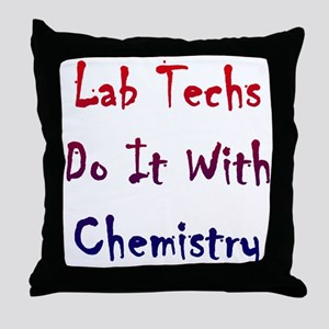 Lab Techs Do It With Chemistry Throw Pillow