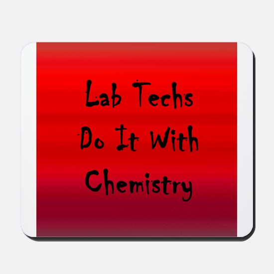 Lab Techs Do It With Chemistry Mousepad