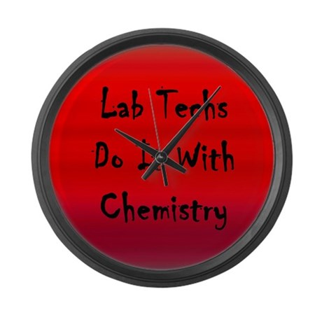 Lab Techs Do It With Chemistry Large Wall Clock