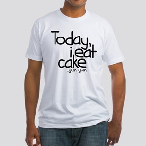 Today I Eat Cake Fitted T-Shirt