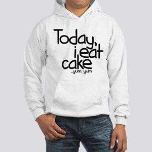 Today I Eat Cake Hooded Sweatshirt