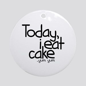 Today I Eat Cake Ornament (Round)