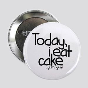 "Today I Eat Cake 2.25"" Button"