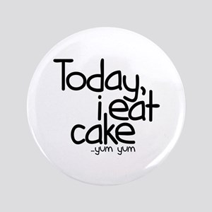 """Today I Eat Cake 3.5"""" Button"""