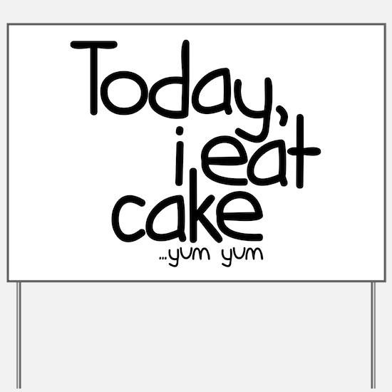Today I Eat Cake Yard Sign
