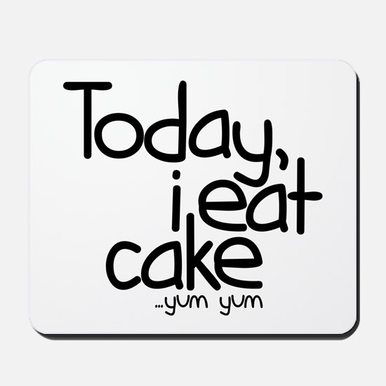 Today I Eat Cake Mousepad