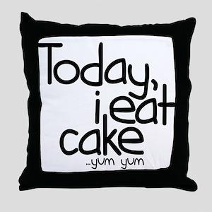 Today I Eat Cake Throw Pillow