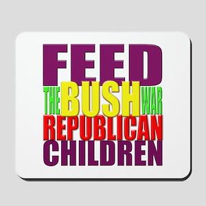 Feed the BUSH War Republican Children Mousepad