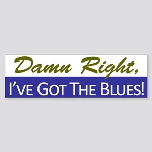 Damn Right, I've Got The Blues Bumper Sticker