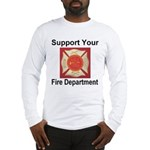 Support Your Fire Department Long Sleeve T-Shirt