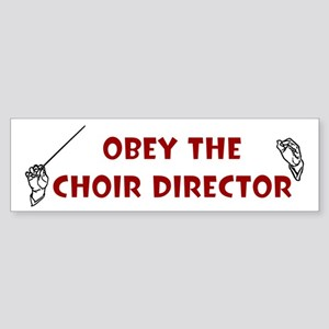 Obey the Choir Director Bumper Sticker