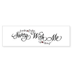 Sway With Me Bumper Bumper Sticker