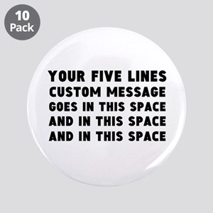 "Add five text lines 3.5"" Button (10 pack)"