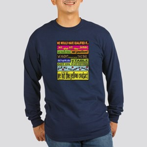 We Would Have Qualified If... Long Sleeve Dark T-S