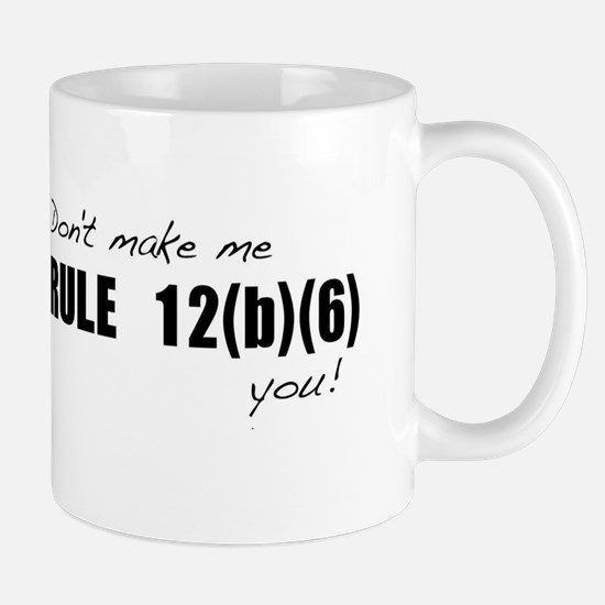 Don't make me RULE 12(b)(6) y Mug