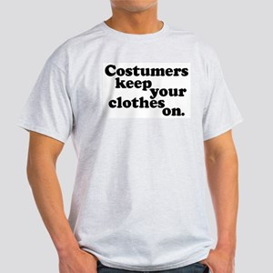 Costumers keep your clothes on. Ash Grey T-Shirt