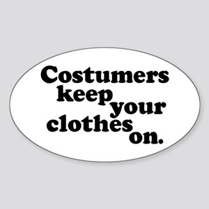 Costumers keep your clothes on. Oval Sticker
