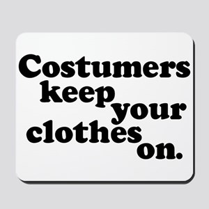 Costumers keep your clothes on. Mousepad