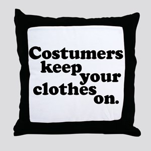 Costumers keep your clothes on. Throw Pillow