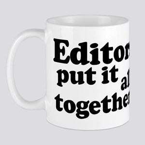 Editors put it all together. Mug