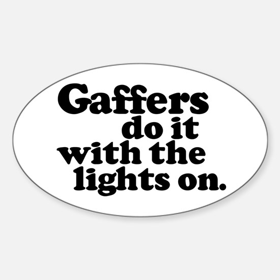 Gaffers do it with the lights Oval Bumper Stickers