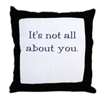 It's not all about you Throw Pillow