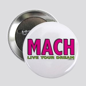 "MACH live your dream 2.25"" Button"