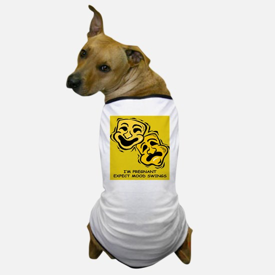 I'm pregnant. Expect mood swings Dog T-Shirt