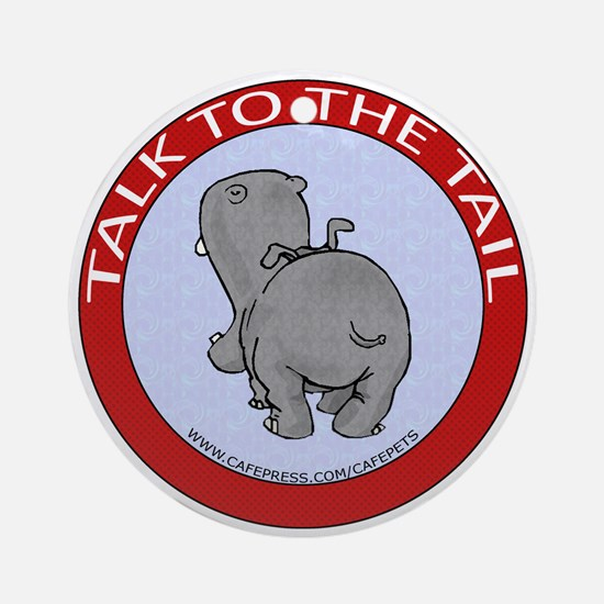 Hippo Talk To The Tail Ornament (Round)