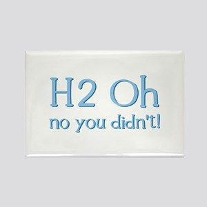 H2 Oh No You Didn't! Rectangle Magnet