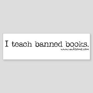 """""""I teach banned books."""" Bumper Sticker"""