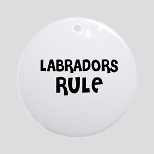 LABRADORS RULE Ornament (Round)