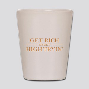 Get Rich or get High Tryin Shot Glass