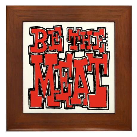 Be the Meat Framed Tile