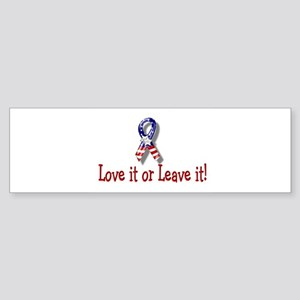 Love it or Leave it ! Bumper Sticker