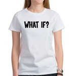 What If? Women's T-Shirt