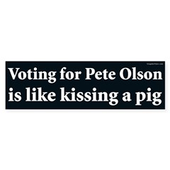 Voting Pete Olson Is Like Kissing A Pig Bumper Sticker